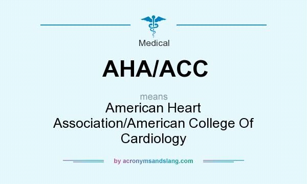 What does AHA/ACC mean? It stands for American Heart Association/American College Of Cardiology