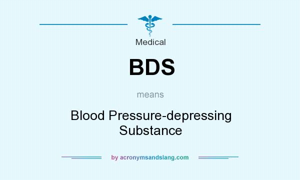 What does BDS mean? It stands for Blood Pressure-depressing Substance