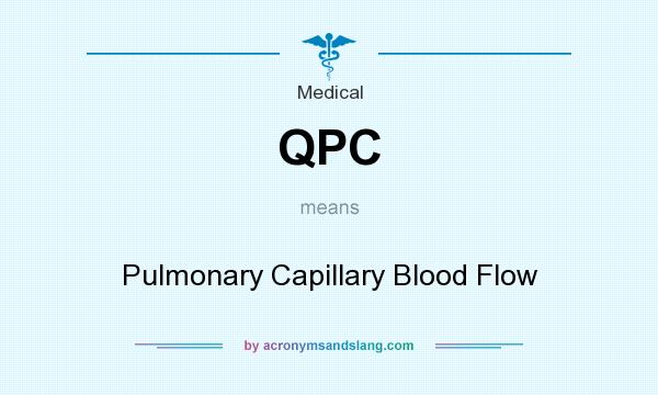 What does QPC mean? It stands for Pulmonary Capillary Blood Flow