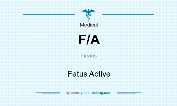 What does F/A mean? It stands for Fetus Active