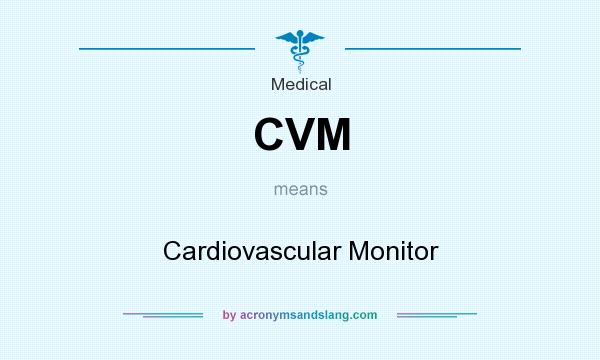 What does CVM mean? It stands for Cardiovascular Monitor