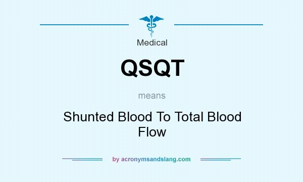 What does QSQT mean? It stands for Shunted Blood To Total Blood Flow
