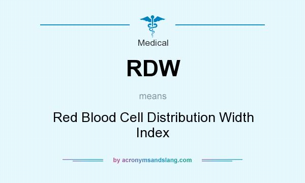 What does RDW mean? It stands for Red Blood Cell Distribution Width Index