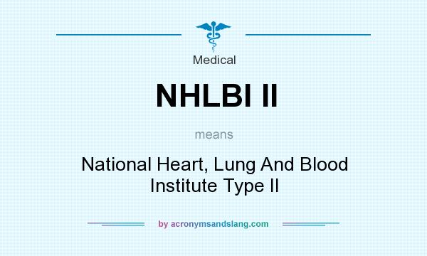 What does NHLBI II mean? It stands for National Heart, Lung And Blood Institute Type II