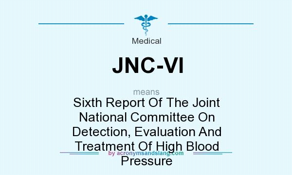 What does JNC-VI mean? It stands for Sixth Report Of The Joint National Committee On Detection, Evaluation And Treatment Of High Blood Pressure
