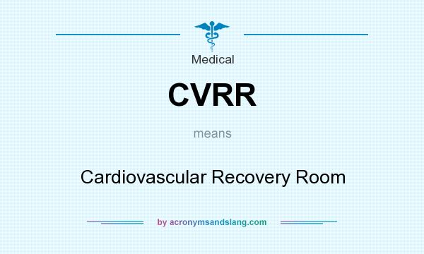 What does CVRR mean? It stands for Cardiovascular Recovery Room