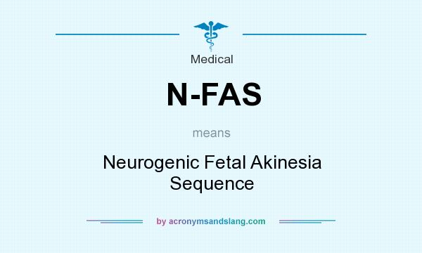 What does N-FAS mean? It stands for Neurogenic Fetal Akinesia Sequence