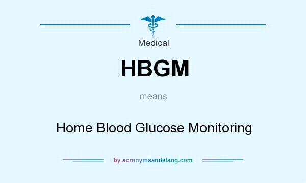 What does HBGM mean? It stands for Home Blood Glucose Monitoring