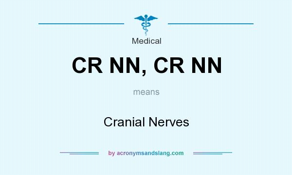 What does CR NN, CR NN mean? It stands for Cranial Nerves