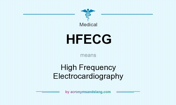 What does HFECG mean? It stands for High Frequency Electrocardiography