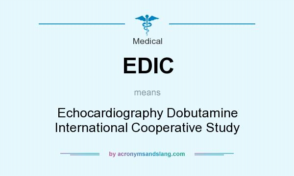 What does EDIC mean? It stands for Echocardiography Dobutamine International Cooperative Study