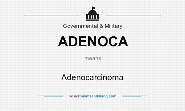 What does ADENOCA mean? It stands for Adenocarcinoma