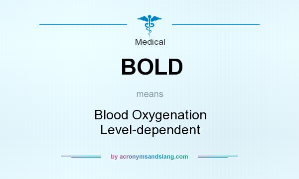 What does BOLD mean? It stands for Blood Oxygenation Level-dependent