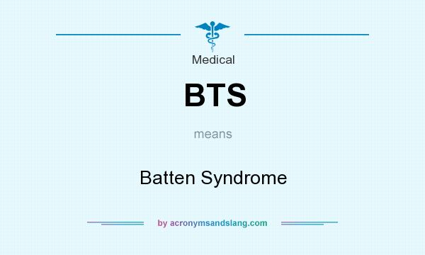 What does BTS mean? It stands for Batten Syndrome