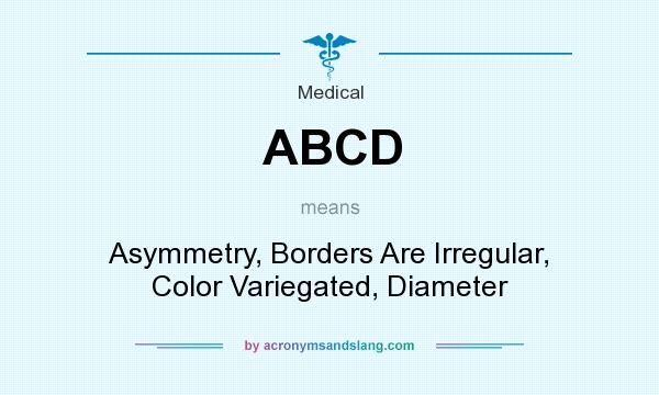What does ABCD mean? It stands for Asymmetry, Borders Are Irregular, Color Variegated, Diameter