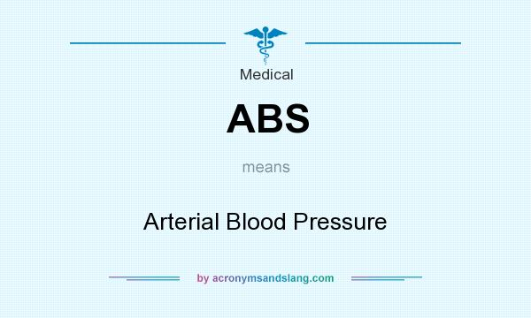 What does ABS mean? It stands for Arterial Blood Pressure