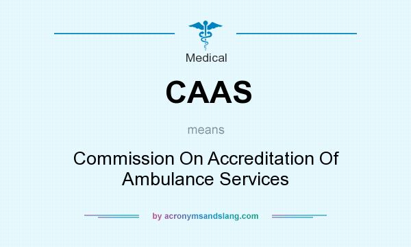 What does CAAS mean? It stands for Commission On Accreditation Of Ambulance Services