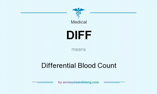 What does DIFF mean? It stands for Differential Blood Count
