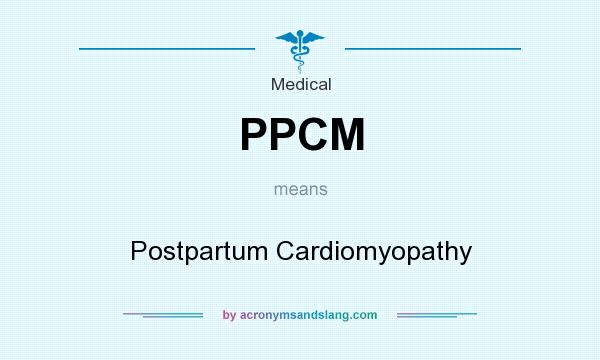 What does PPCM mean? It stands for Postpartum Cardiomyopathy
