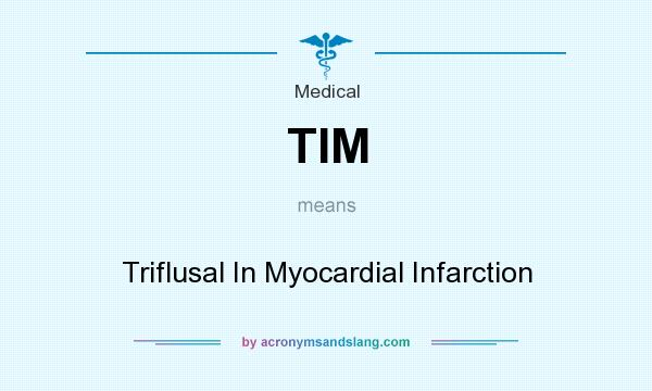 What does TIM mean? It stands for Triflusal In Myocardial Infarction