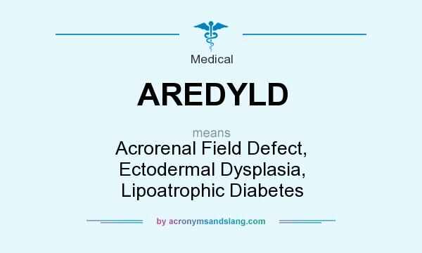 What does AREDYLD mean? It stands for Acrorenal Field Defect, Ectodermal Dysplasia, Lipoatrophic Diabetes