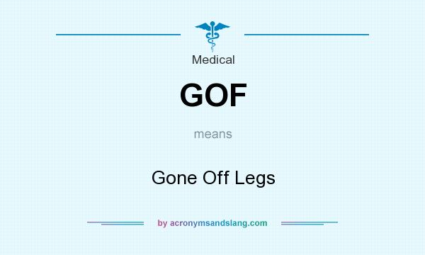 What does GOF mean? It stands for Gone Off Legs