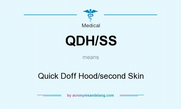What does QDH/SS mean? It stands for Quick Doff Hood/second Skin