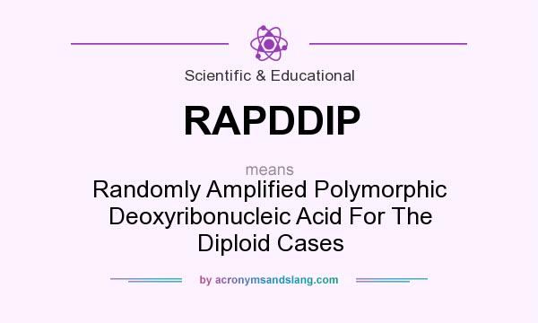What does RAPDDIP mean? It stands for Randomly Amplified Polymorphic Deoxyribonucleic Acid For The Diploid Cases