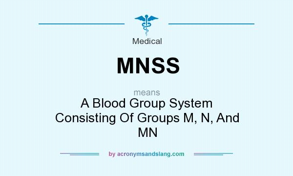What does MNSS mean? It stands for A Blood Group System Consisting Of Groups M, N, And MN