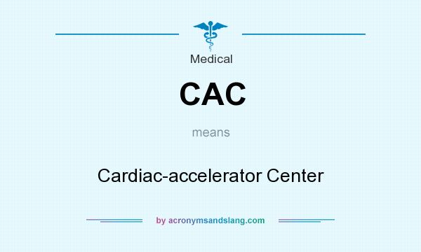 What does CAC mean? It stands for Cardiac-accelerator Center