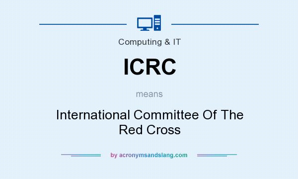 What does ICRC mean? It stands for International Committee Of The Red Cross