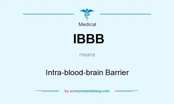 What does IBBB mean? It stands for Intra-blood-brain Barrier