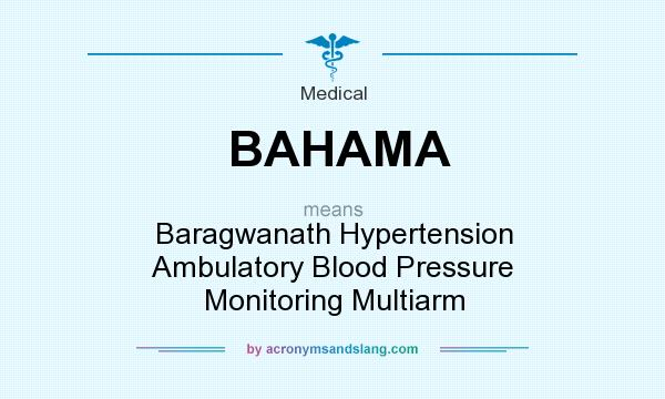 What does BAHAMA mean? It stands for Baragwanath Hypertension Ambulatory Blood Pressure Monitoring Multiarm