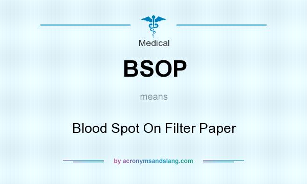 What does BSOP mean? It stands for Blood Spot On Filter Paper
