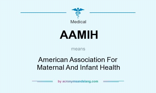 What does AAMIH mean? It stands for American Association For Maternal And Infant Health