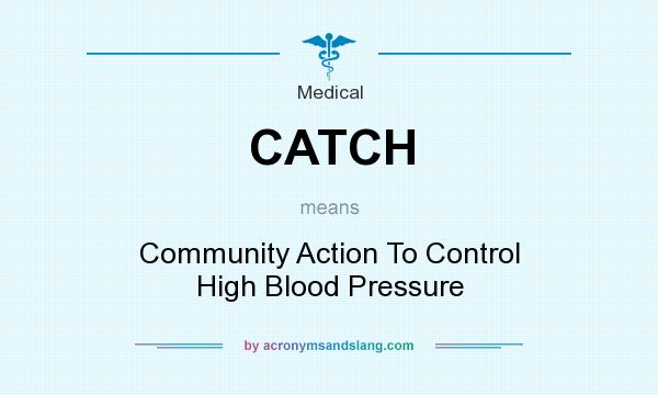 What does CATCH mean? It stands for Community Action To Control High Blood Pressure