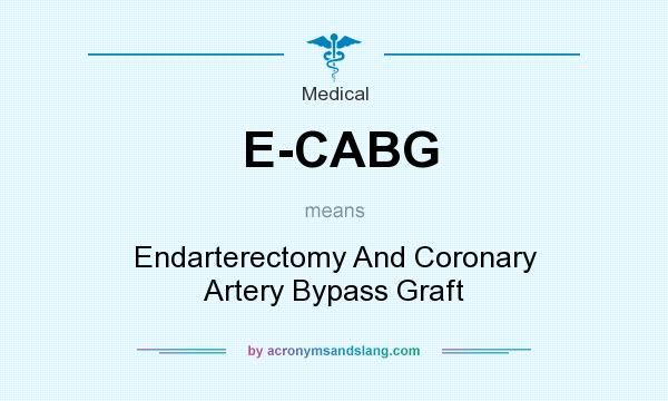 What does E-CABG mean? It stands for Endarterectomy And Coronary Artery Bypass Graft