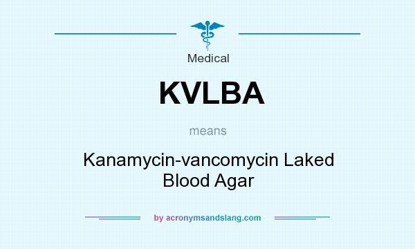 What does KVLBA mean? It stands for Kanamycin-vancomycin Laked Blood Agar