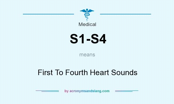 What does S1-S4 mean? It stands for First To Fourth Heart Sounds