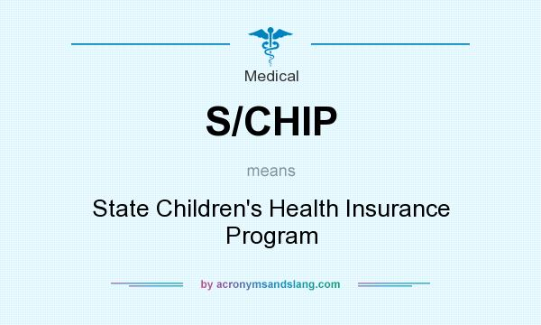 What does S/CHIP mean? It stands for State Children`s Health Insurance Program