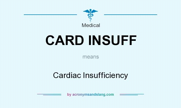 What does CARD INSUFF mean? It stands for Cardiac Insufficiency
