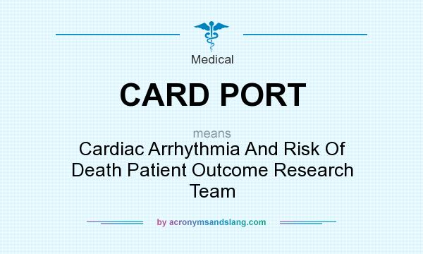 What does CARD PORT mean? It stands for Cardiac Arrhythmia And Risk Of Death Patient Outcome Research Team