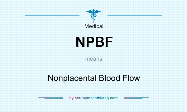 What does NPBF mean? It stands for Nonplacental Blood Flow