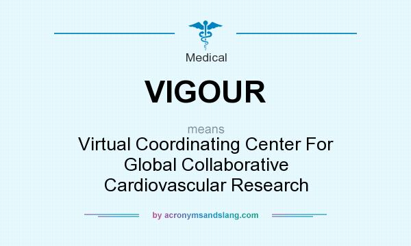 What does VIGOUR mean? It stands for Virtual Coordinating Center For Global Collaborative Cardiovascular Research