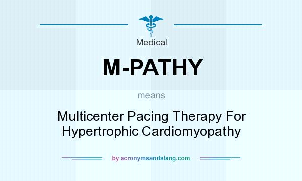 What does M-PATHY mean? It stands for Multicenter Pacing Therapy For Hypertrophic Cardiomyopathy