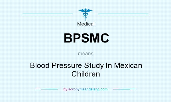 What does BPSMC mean? It stands for Blood Pressure Study In Mexican Children