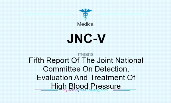 What does JNC-V mean? It stands for Fifth Report Of The Joint National Committee On Detection, Evaluation And Treatment Of High Blood Pressure