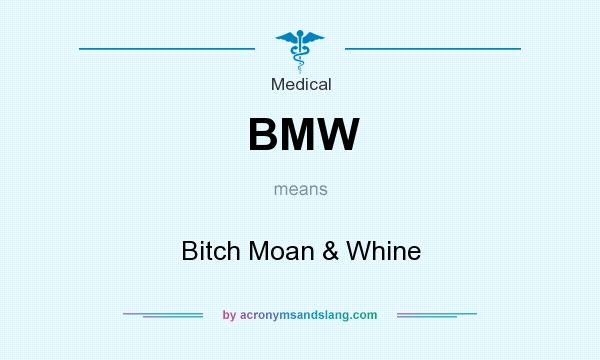 What does BMW mean? It stands for Bitch Moan & Whine
