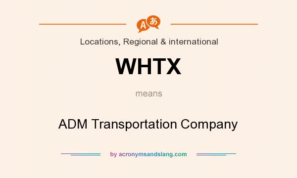 What does WHTX mean? It stands for ADM Transportation Company
