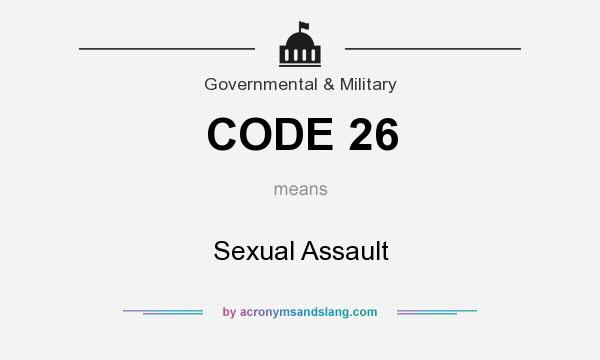 What does CODE 26 mean? It stands for Sexual Assault
